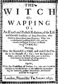 The Witch of Wapping or An Exact and Perfect Relation, of the Life and Devilish Practises of Joan Peterson, who dwelt in Spruce Island, near Wapping; Who was condemned for practising Witch-craft, and sentenced to be Hanged at Tyburn, on Munday the 11th of April, 1652. Shewing, How she Bewitch'd a Child, and rock'd the Cradle in the likenesse of a Cat; how she frighted a Baker; and how the Devil often came to suck her, sometimes in the likeness of a Dog, and at other times like a Squirrel. Together, With the Confession of Prudence Lee, who was burnt in Smithfield on Saturday the 10th of this instant for the murthering her Husband; and her Admonition and Counsel to all her Sex in general. London: T. Spring, 1652