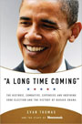 """A Long Time Coming"": The Inspiring, Combative 2008 Campaign and the Historic Election of Barack Obama"