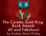 The Coretta Scott King Book Award: 40 and Fabulous!